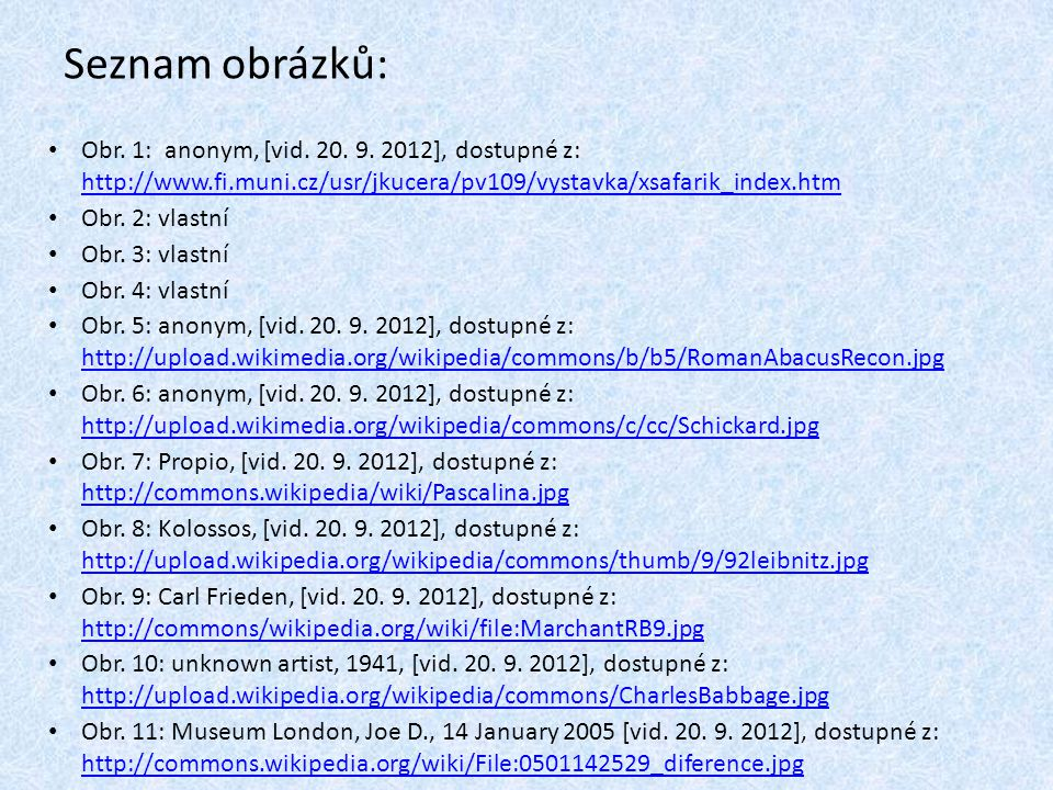 Seznam obrázků: Obr. 1: anonym, [vid. 20. 9. 2012], dostupné z: http://www.fi.muni.cz/usr/jkucera/pv109/vystavka/xsafarik_index.htm.